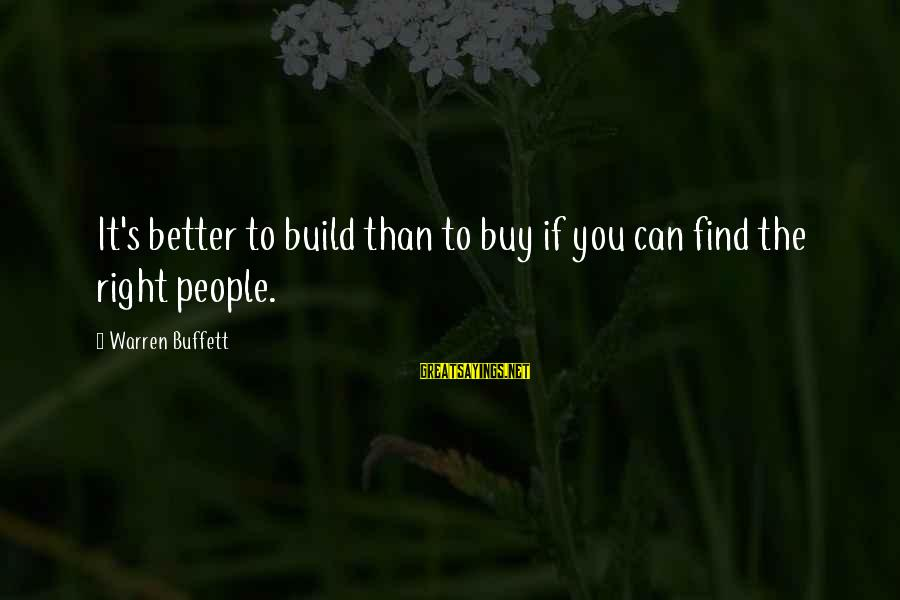 Warren Sayings By Warren Buffett: It's better to build than to buy if you can find the right people.