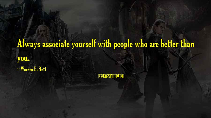 Warren Sayings By Warren Buffett: Always associate yourself with people who are better than you.