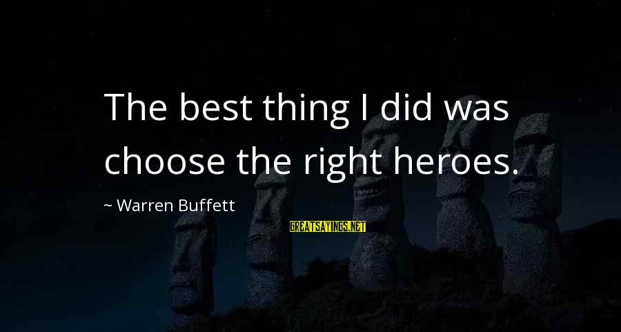 Warren Sayings By Warren Buffett: The best thing I did was choose the right heroes.