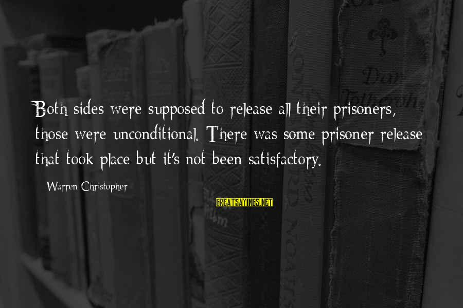 Warren Sayings By Warren Christopher: Both sides were supposed to release all their prisoners, those were unconditional. There was some