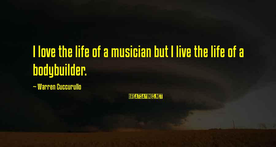 Warren Sayings By Warren Cuccurullo: I love the life of a musician but I live the life of a bodybuilder.