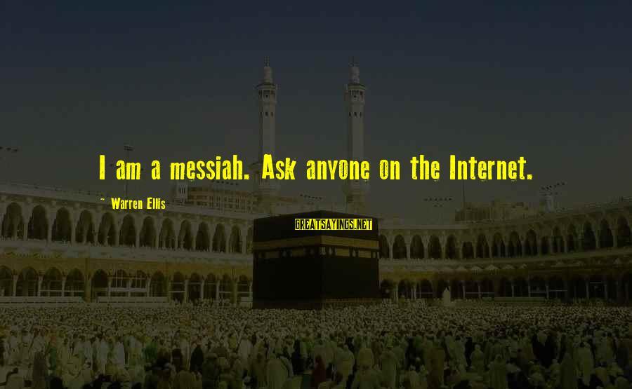 Warren Sayings By Warren Ellis: I am a messiah. Ask anyone on the Internet.