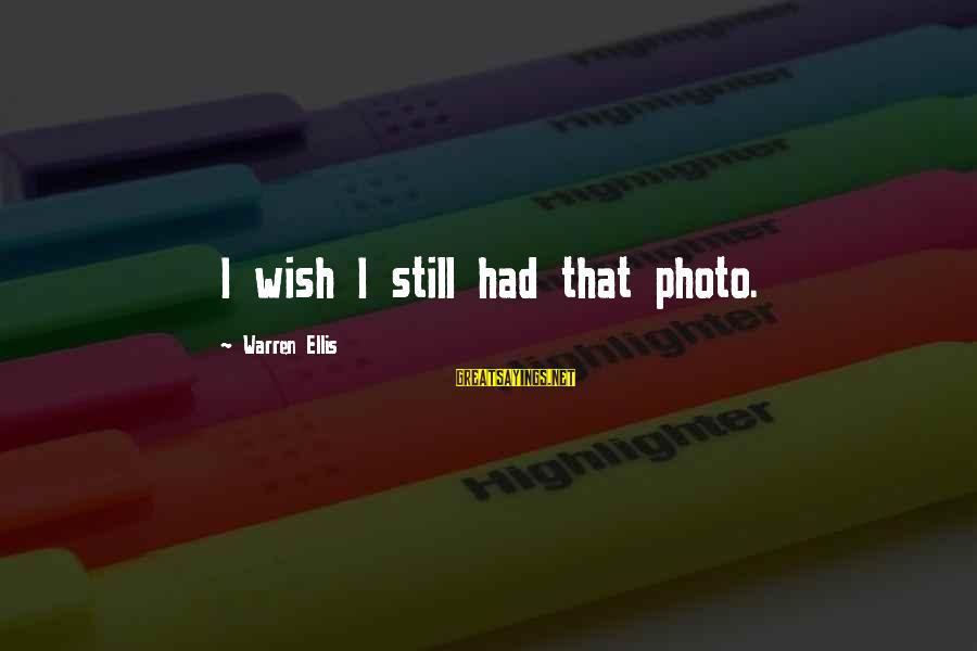 Warren Sayings By Warren Ellis: I wish I still had that photo.