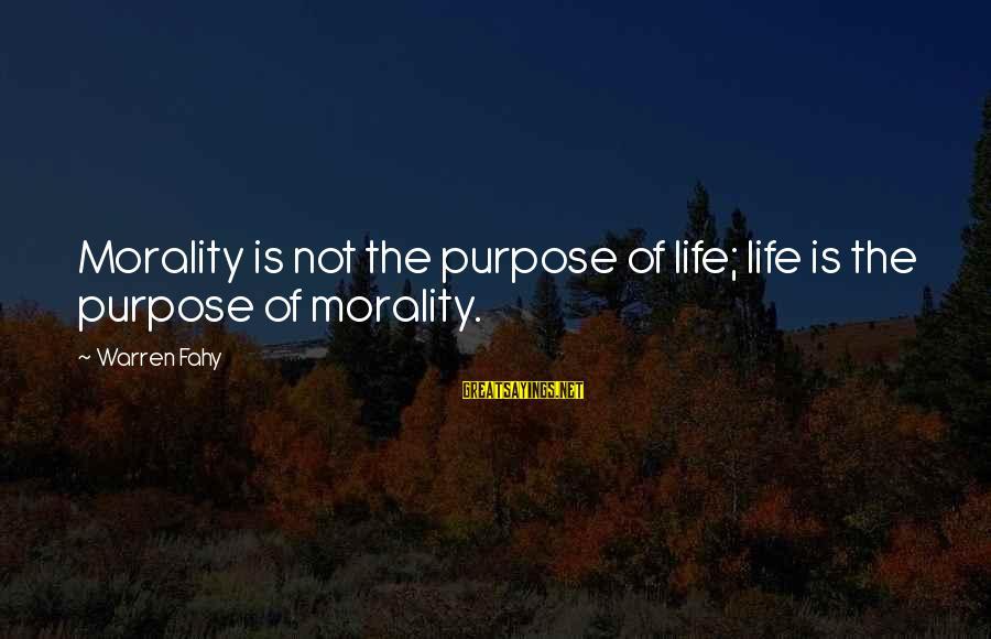Warren Sayings By Warren Fahy: Morality is not the purpose of life; life is the purpose of morality.
