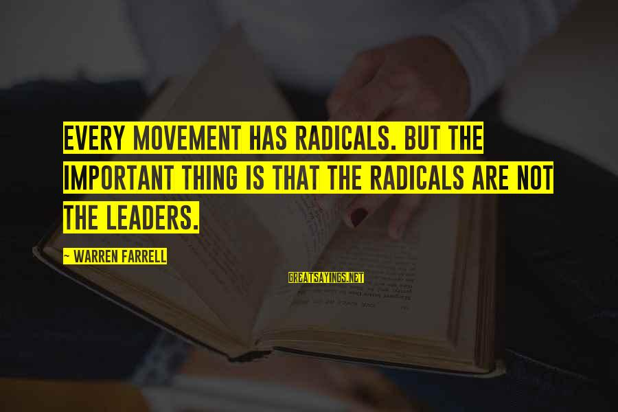 Warren Sayings By Warren Farrell: Every movement has radicals. But the important thing is that the radicals are not the