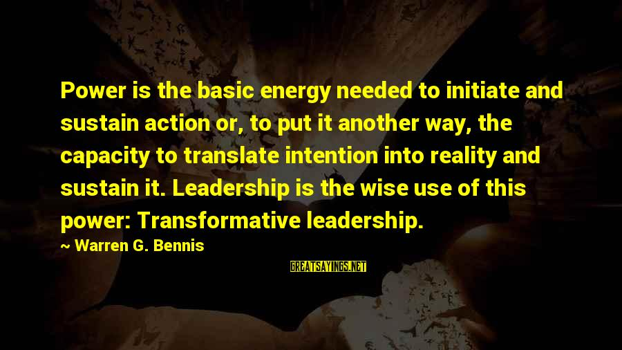 Warren Sayings By Warren G. Bennis: Power is the basic energy needed to initiate and sustain action or, to put it