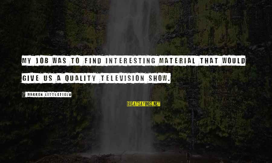 Warren Sayings By Warren Littlefield: My job was to find interesting material that would give us a quality television show.