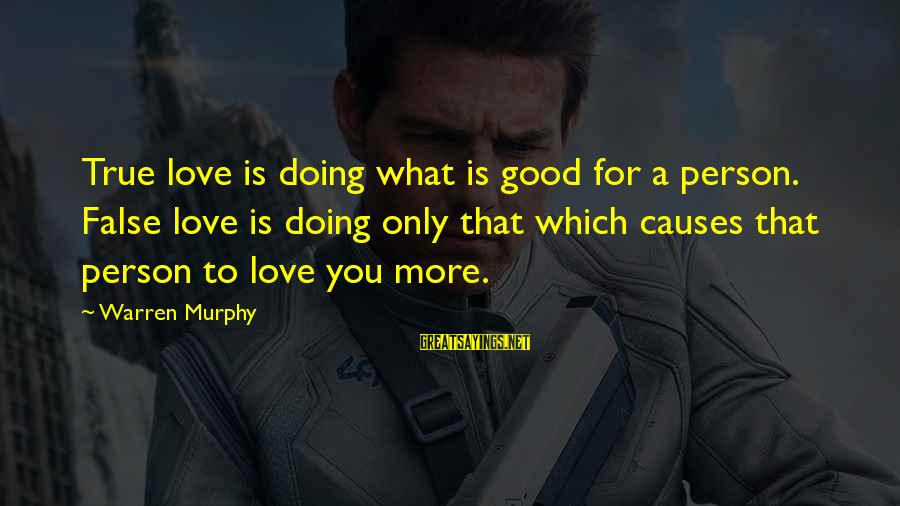Warren Sayings By Warren Murphy: True love is doing what is good for a person. False love is doing only