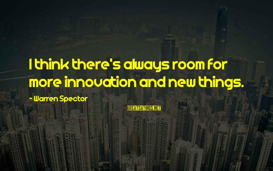 Warren Sayings By Warren Spector: I think there's always room for more innovation and new things.