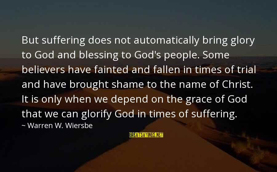 Warren Sayings By Warren W. Wiersbe: But suffering does not automatically bring glory to God and blessing to God's people. Some