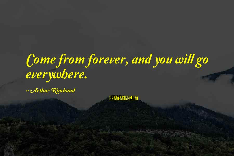 Warsan Shire Picture Sayings By Arthur Rimbaud: Come from forever, and you will go everywhere.