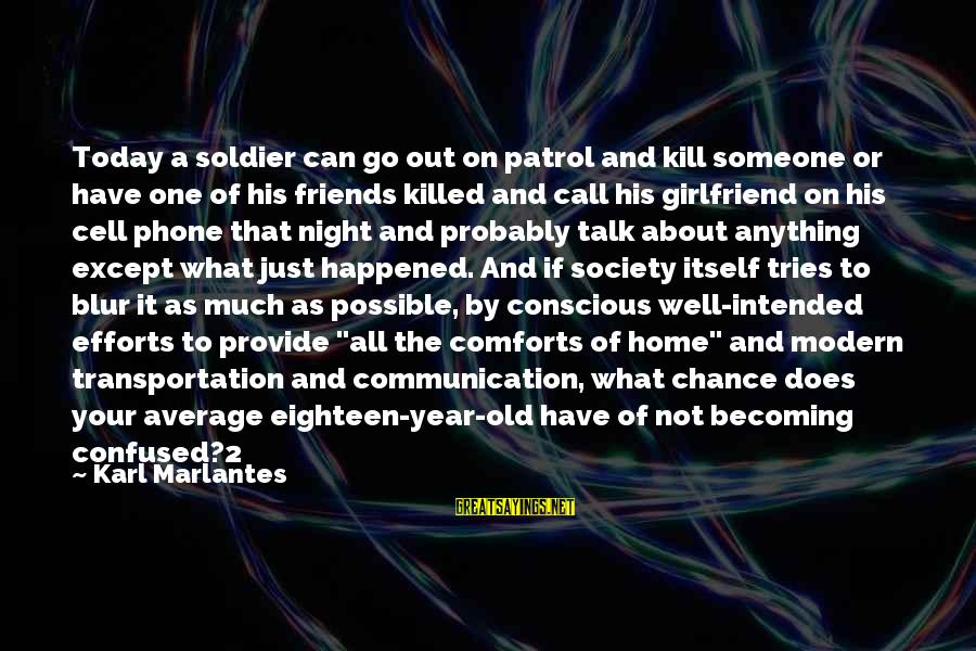 Warsan Shire Picture Sayings By Karl Marlantes: Today a soldier can go out on patrol and kill someone or have one of