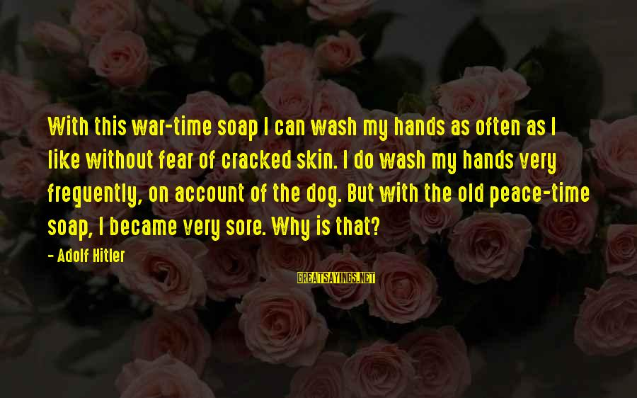 Wash My Hands Of You Sayings By Adolf Hitler: With this war-time soap I can wash my hands as often as I like without