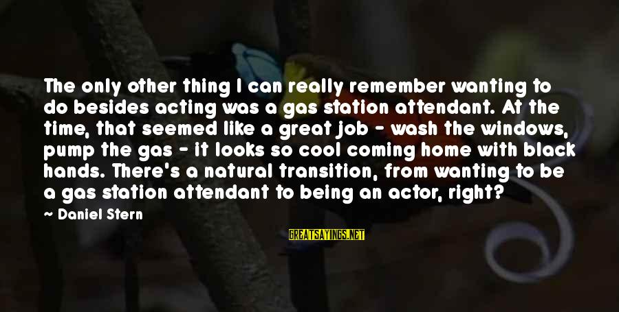 Wash My Hands Of You Sayings By Daniel Stern: The only other thing I can really remember wanting to do besides acting was a