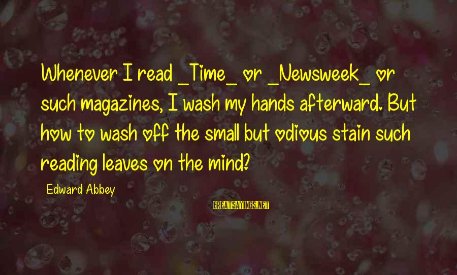 Wash My Hands Of You Sayings By Edward Abbey: Whenever I read _Time_ or _Newsweek_ or such magazines, I wash my hands afterward. But