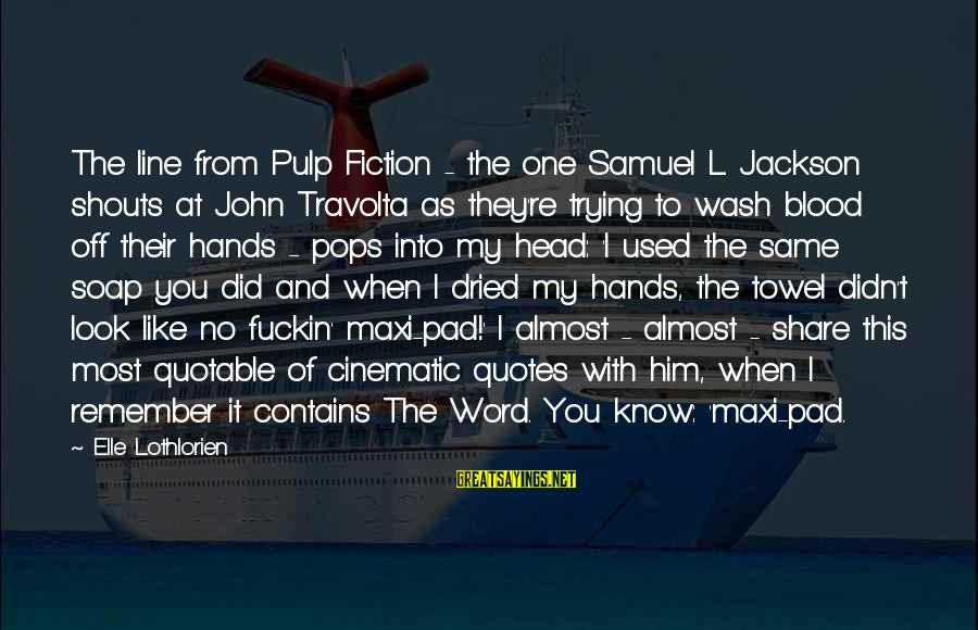 Wash My Hands Of You Sayings By Elle Lothlorien: The line from Pulp Fiction - the one Samuel L. Jackson shouts at John Travolta