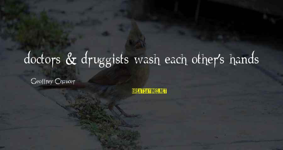 Wash My Hands Of You Sayings By Geoffrey Chaucer: doctors & druggists wash each other's hands