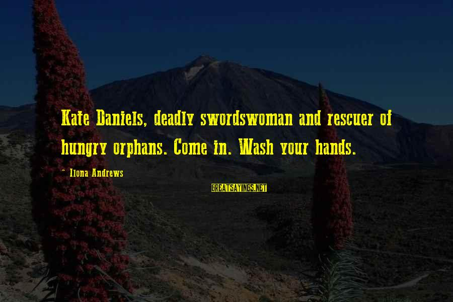 Wash My Hands Of You Sayings By Ilona Andrews: Kate Daniels, deadly swordswoman and rescuer of hungry orphans. Come in. Wash your hands.