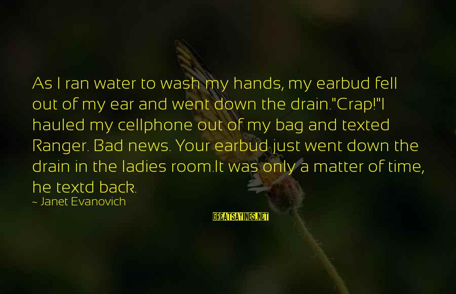 Wash My Hands Of You Sayings By Janet Evanovich: As I ran water to wash my hands, my earbud fell out of my ear