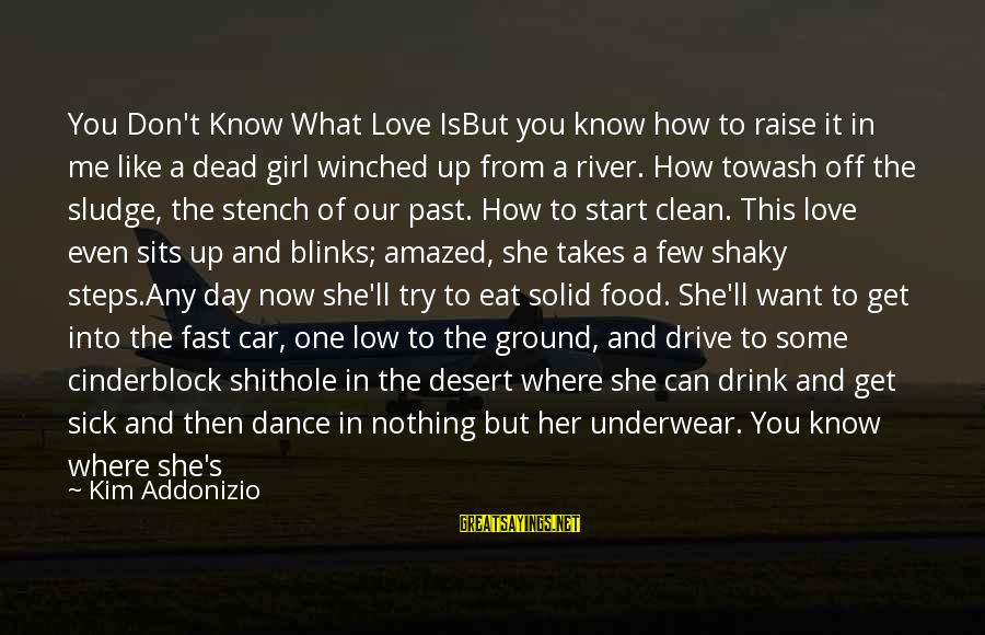 Wash My Hands Of You Sayings By Kim Addonizio: You Don't Know What Love IsBut you know how to raise it in me like