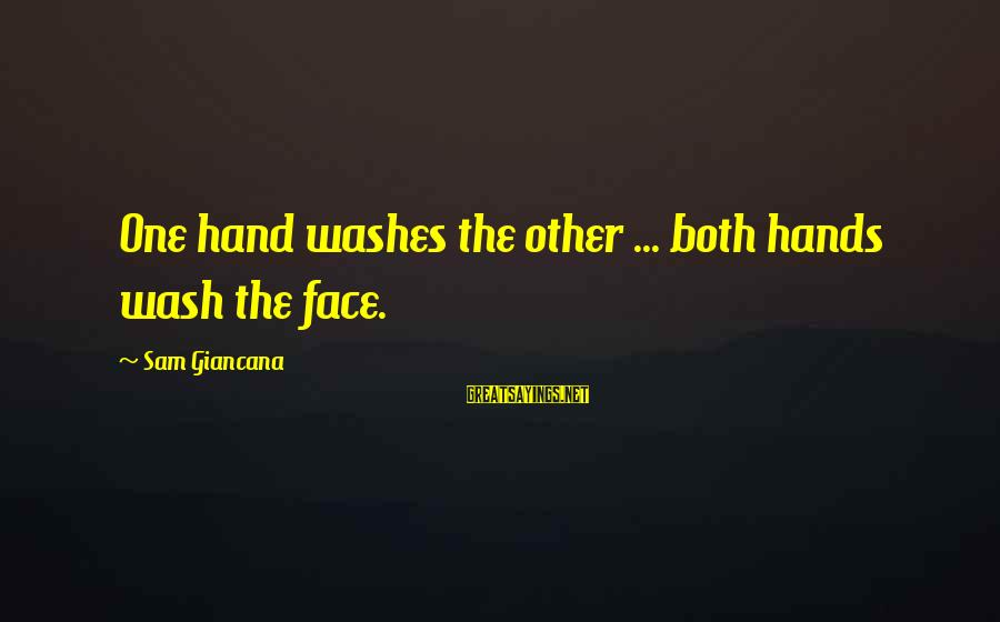 Wash My Hands Of You Sayings By Sam Giancana: One hand washes the other ... both hands wash the face.