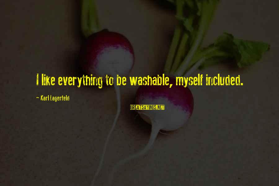 Washable Sayings By Karl Lagerfeld: I like everything to be washable, myself included.