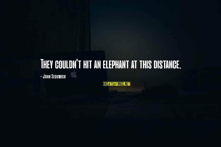 Washed Ashore Sayings By John Sedgwick: They couldn't hit an elephant at this distance.