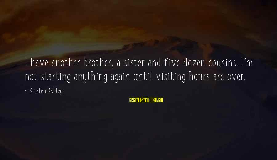 Washed Ashore Sayings By Kristen Ashley: I have another brother, a sister and five dozen cousins. I'm not starting anything again