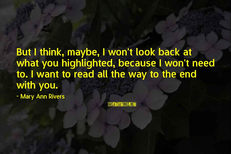 Washed Ashore Sayings By Mary Ann Rivers: But I think, maybe, I won't look back at what you highlighted, because I won't