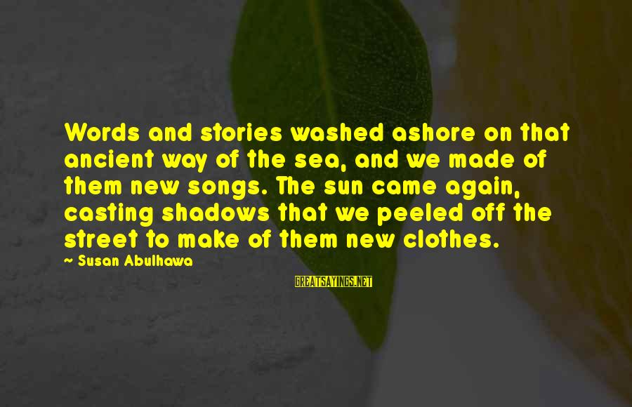 Washed Ashore Sayings By Susan Abulhawa: Words and stories washed ashore on that ancient way of the sea, and we made
