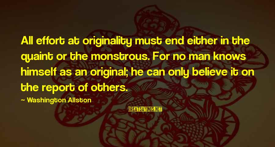 Washington Allston Sayings By Washington Allston: All effort at originality must end either in the quaint or the monstrous. For no