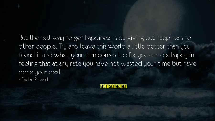 Wasted Time Sayings By Baden Powell: But the real way to get happiness is by giving out happiness to other people.