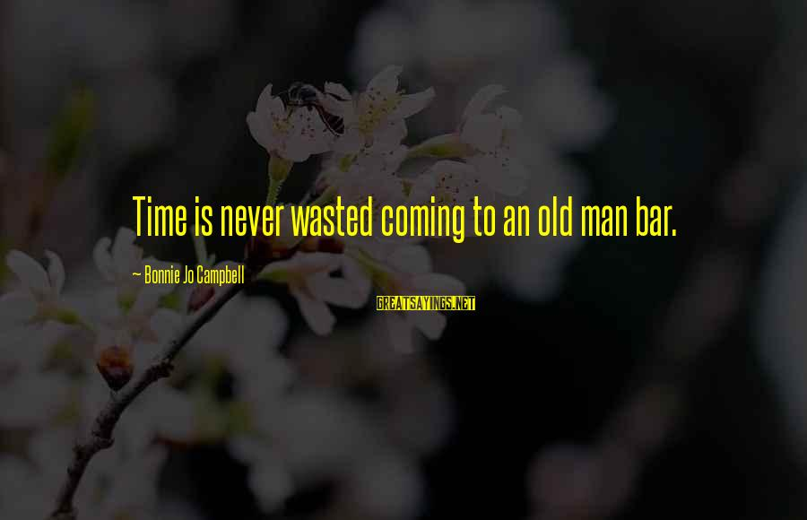 Wasted Time Sayings By Bonnie Jo Campbell: Time is never wasted coming to an old man bar.