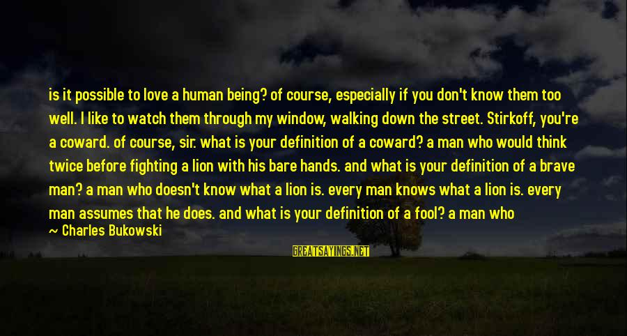 Wasted Time Sayings By Charles Bukowski: is it possible to love a human being? of course, especially if you don't know