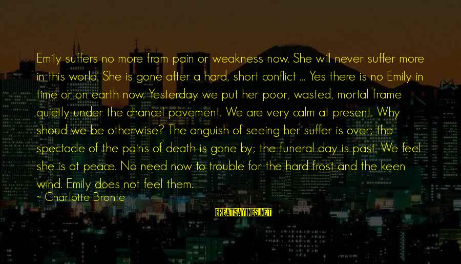 Wasted Time Sayings By Charlotte Bronte: Emily suffers no more from pain or weakness now. She will never suffer more in