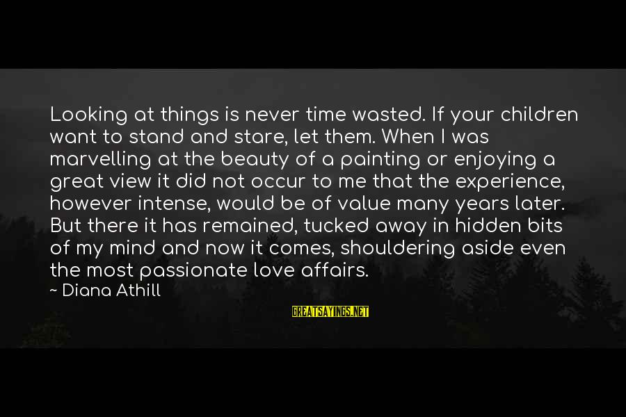 Wasted Time Sayings By Diana Athill: Looking at things is never time wasted. If your children want to stand and stare,
