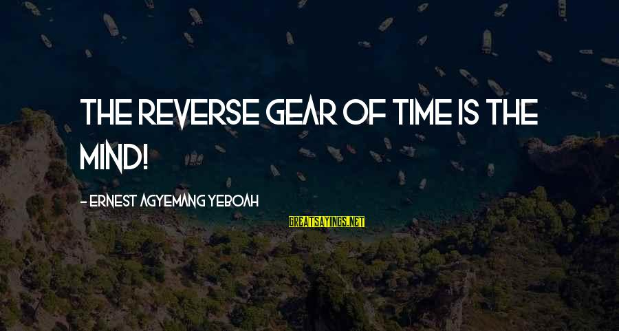 Wasted Time Sayings By Ernest Agyemang Yeboah: The reverse gear of time is the mind!