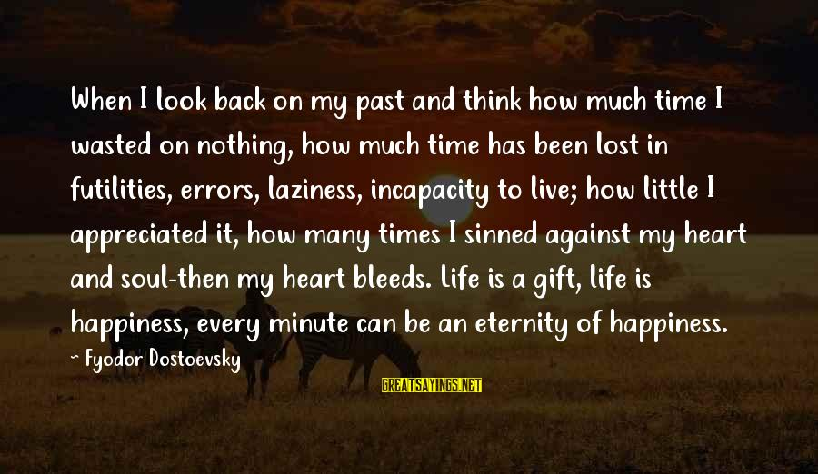 Wasted Time Sayings By Fyodor Dostoevsky: When I look back on my past and think how much time I wasted on