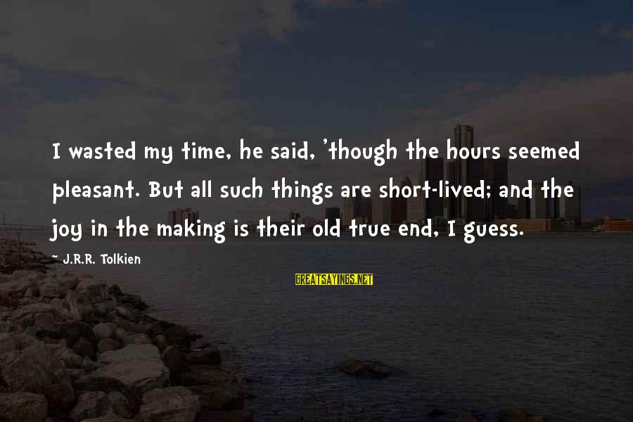 Wasted Time Sayings By J.R.R. Tolkien: I wasted my time, he said, 'though the hours seemed pleasant. But all such things