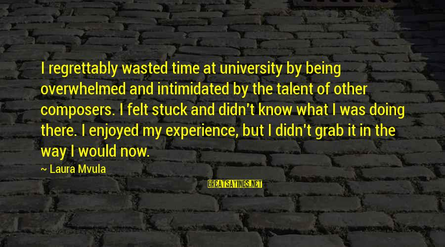 Wasted Time Sayings By Laura Mvula: I regrettably wasted time at university by being overwhelmed and intimidated by the talent of