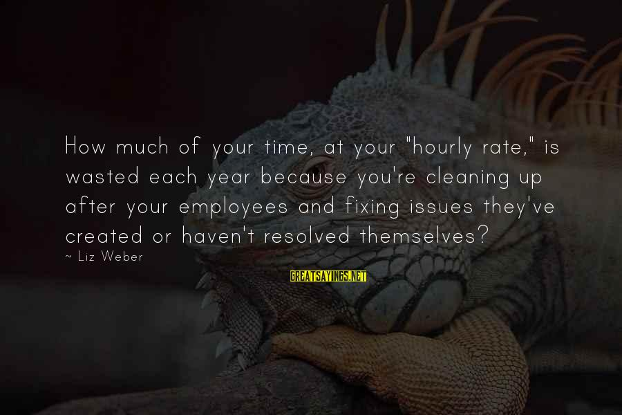 """Wasted Time Sayings By Liz Weber: How much of your time, at your """"hourly rate,"""" is wasted each year because you're"""