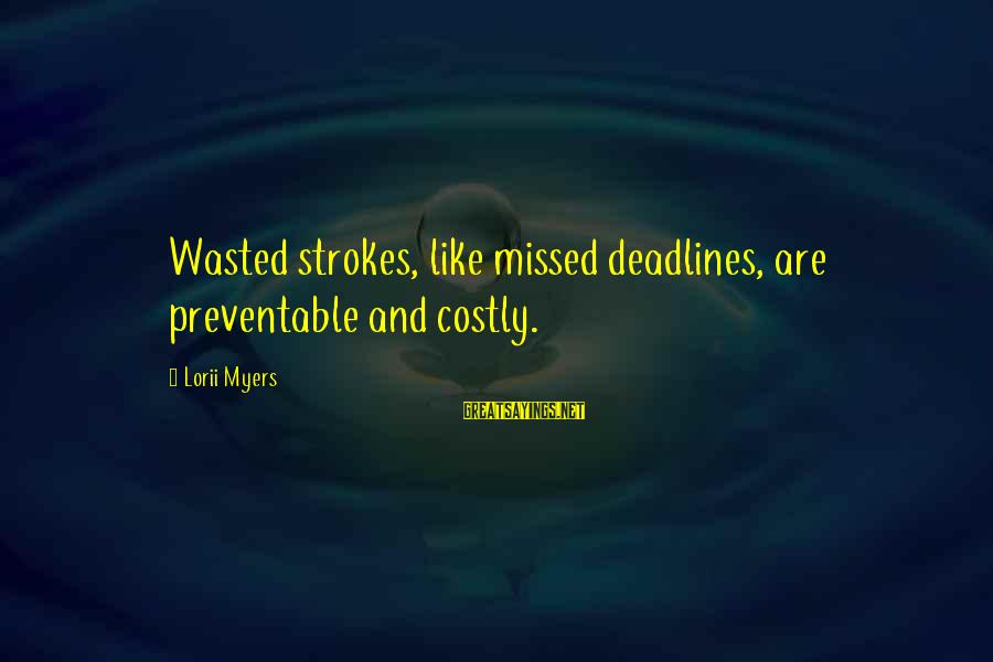 Wasted Time Sayings By Lorii Myers: Wasted strokes, like missed deadlines, are preventable and costly.
