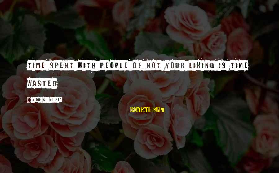 Wasted Time Sayings By Lou Silluzio: Time spent with people of not your liking is time wasted