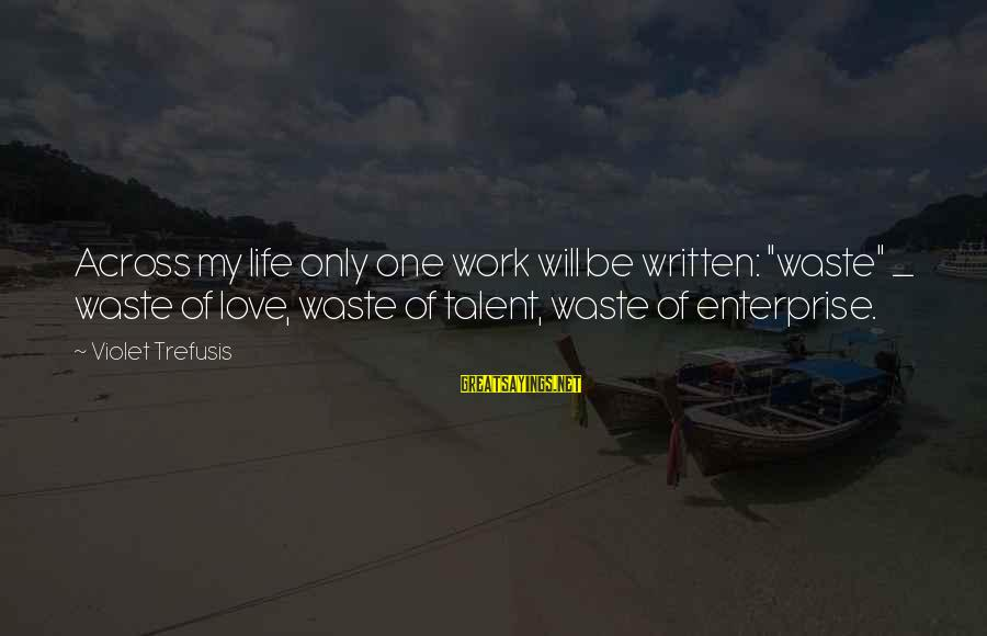 """Wasted Time Sayings By Violet Trefusis: Across my life only one work will be written: """"waste"""" _ waste of love, waste"""