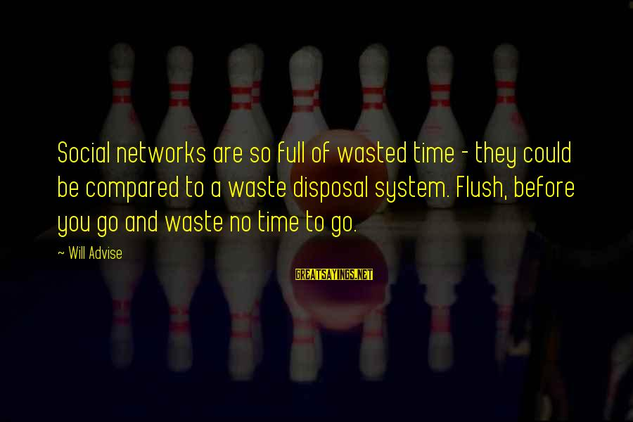 Wasted Time Sayings By Will Advise: Social networks are so full of wasted time - they could be compared to a