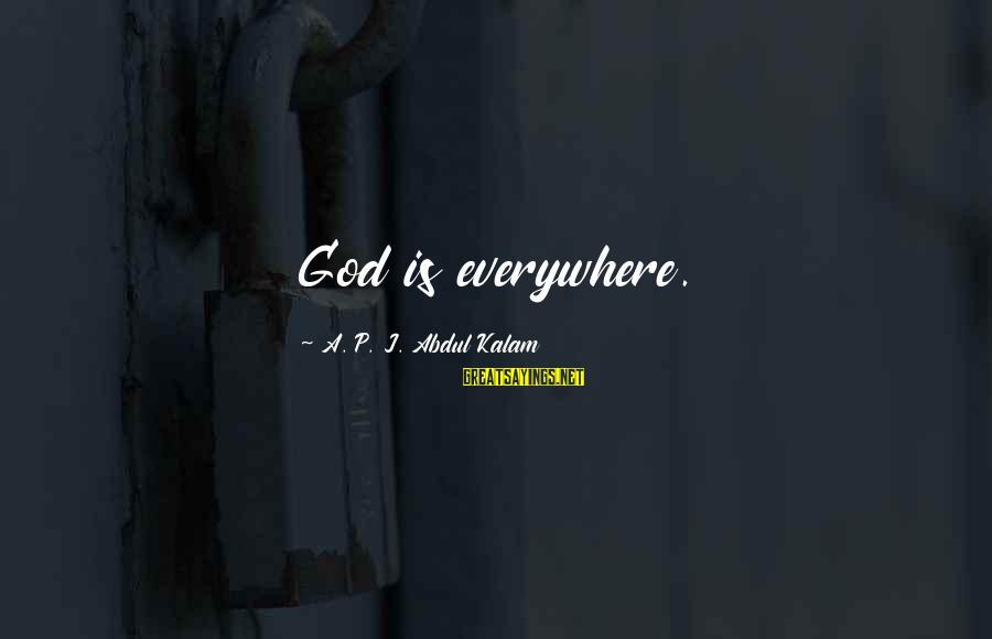 Watch Dogs Defalt Sayings By A. P. J. Abdul Kalam: God is everywhere.