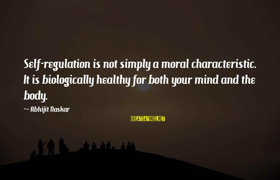 Watch Dogs Defalt Sayings By Abhijit Naskar: Self-regulation is not simply a moral characteristic. It is biologically healthy for both your mind