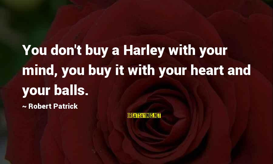 Watch Dogs Defalt Sayings By Robert Patrick: You don't buy a Harley with your mind, you buy it with your heart and