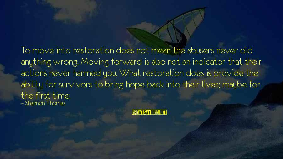 Watch Dogs Defalt Sayings By Shannon Thomas: To move into restoration does not mean the abusers never did anything wrong. Moving forward