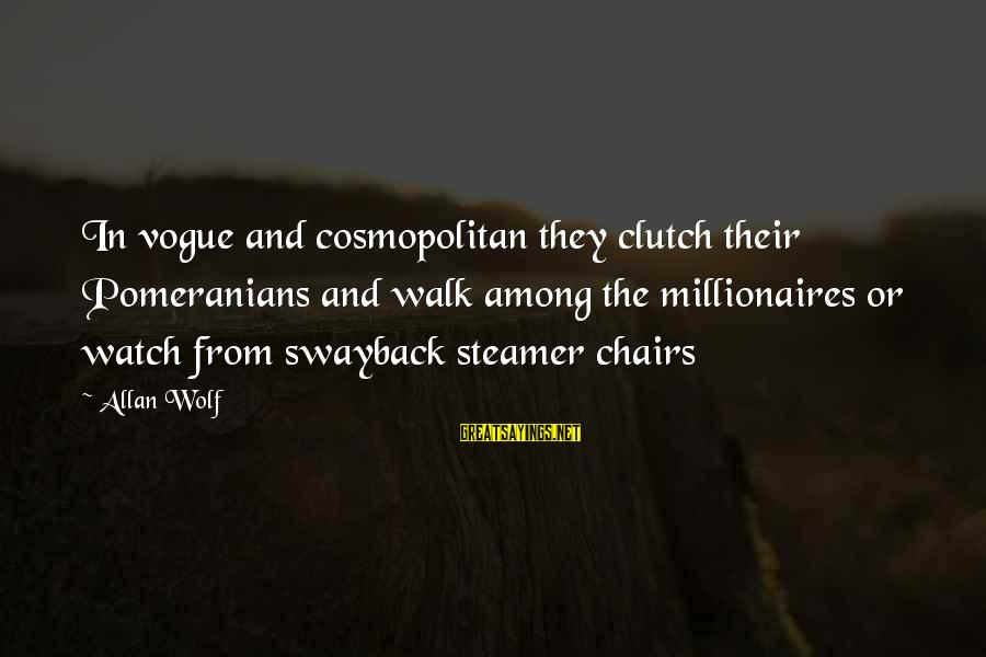 Watch Quotes And Sayings By Allan Wolf: In vogue and cosmopolitan they clutch their Pomeranians and walk among the millionaires or watch
